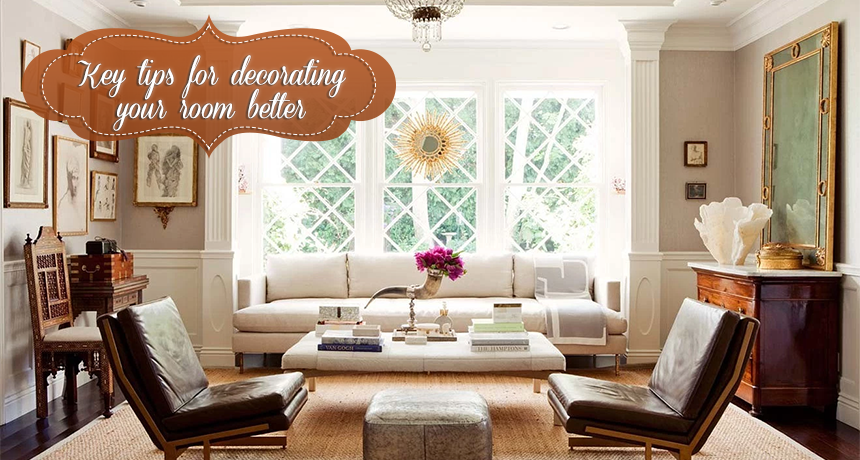 Key tips for decorating your room better